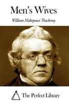 Men's Wives ebook by William Makepeace Thackeray