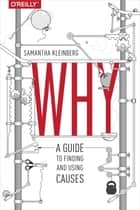 Why - A Guide to Finding and Using Causes ebook by Samantha Kleinberg
