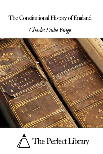 The Constitutional History of England ebook by Charles Duke Yonge