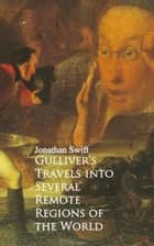 Gulliver's Travels into Several Remote Regions of the World eBook by Jonathan Swift