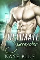 Ultimate Surrender ebook by Kaye Blue