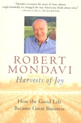 Harvests of Joy - How the Good Life Became Great Business ebook by Robert Mondavi