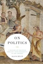 On Politics: A History of Political Thought: From Herodotus to the Present ebook by Alan Ryan