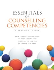 ESSENTIALS OF COUNSELLING COMPETENCIES - A Practical Guide ebook by DR JESSICA LEONG,DR AUGUSTINE TAN,DR DAPHNE TAN,PROF TAN CHUE TIN