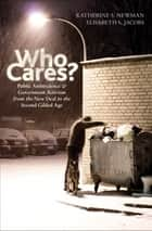 Who Cares? - Public Ambivalence and Government Activism from the New Deal to the Second Gilded Age ebook by Katherine S. Newman, Elisabeth S. Jacobs