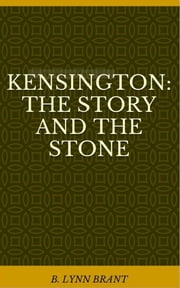 Kensington: The Story and the Stone ebook by B. Lynn Brant