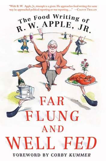Far Flung and Well Fed - The Food Writing of R.W. Apple, Jr. ebook by R. W. Apple Jr.