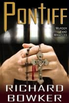 Pontiff (A Thriller) ebook by Richard Bowker