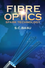 Fibre Optics Spark Technology ebook by S.C.Basu