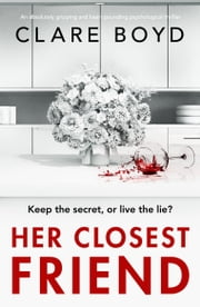Her Closest Friend - An absolutely gripping and heart-pounding psychological thriller 電子書 by Clare Boyd