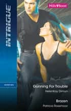 Gunning For Trouble/Brazen ebook by Patricia Rosemoor, HelenKay Dimon