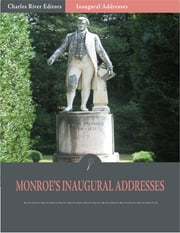 Inaugural Addresses: President James Monroes Inaugural Addresses (Illustrated) ebook by James Monroe