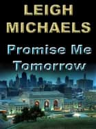 Promise Me Tomorrow ebook by Leigh Michaels