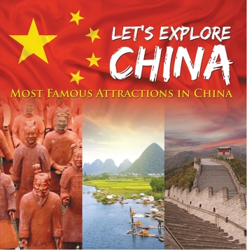 Let's Explore China (Most Famous Attractions in China) - China Travel Guide ebook by Baby Professor