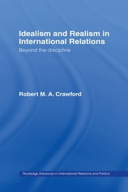 Idealism and Realism in International Relations ebook by Robert M. A. Crawford