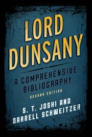 Lord Dunsany - A Comprehensive Bibliography ebook by S. T. Joshi,Darrell Schweitzer