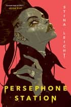 Persephone Station ebook by Stina Leicht
