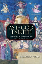 As If God Existed - Religion and Liberty in the History of Italy ebook by Maurizio Viroli
