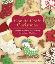 Cookie Craft Christmas - Dozens of Decorating Ideas for a Sweet Holiday ebook by Janice Fryer, Valerie Peterson