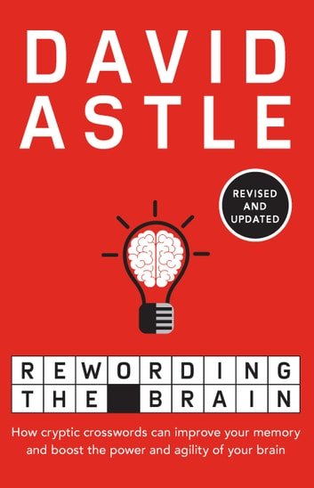 Rewording the Brain - How cryptic crosswords can improve your memory and boost the power and agility of your brain ebook by David Astle