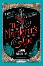 The Murderer's Ape ebook by Jakob Wegelius, Peter Graves