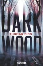 Dark Wood - Horrorthriller ebook by Thomas Finn