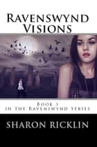 Ravenswynd Visions ebook by Sharon Ricklin