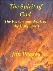 The Spirit of God The Person and Work of the Holy Spirit ebook by Jon Peasey
