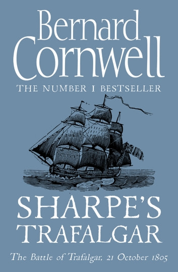 Sharpe's Trafalgar: The Battle of Trafalgar, 21 October 1805 (The Sharpe Series, Book 4) ebook by Bernard Cornwell