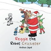 Reggie the Robot Cricketer ebook by Anthea Japal