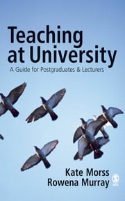 Teaching at University - A Guide for Postgraduates and Researchers ebook by Kate Morss,Dr Rowena Murray