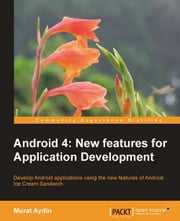 Android 4: New Features for Application Development ebook by Murat Aydin