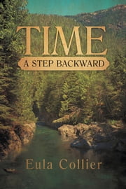 Time: A Step Backward ebook by Eula Collier
