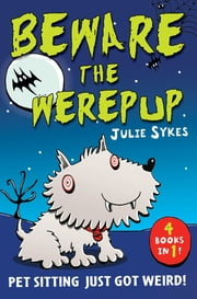 The Pet Sitter: Beware the Werepup and other stories - Four pet-tastic stories in one book! ebook by Julie Sykes,Nathan Reed
