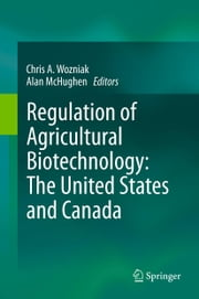 Regulation of Agricultural Biotechnology: The United States and Canada ebook by Chris A. Wozniak,Alan McHughen