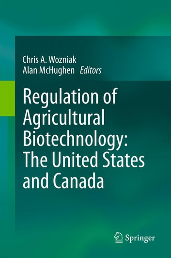 Regulation of Agricultural Biotechnology: The United States and Canada ebook by