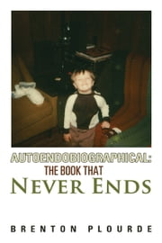 Autoendobiographical: The Book That Never Ends ebook by Brenton Plourde