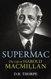 Supermac - The Life of Harold Macmillan ebook by Dr D R Thorpe