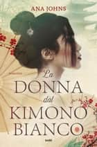La donna dal kimono bianco ebook by Ana Johns, MARIA CARLA DALLAVALLE