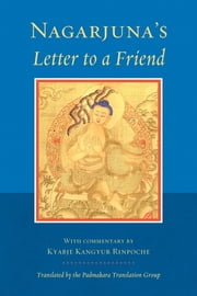 Nagarjuna's Letter to a Friend - With Commentary By Kangyur Rinpoche ebook by Kyabje Kangyur