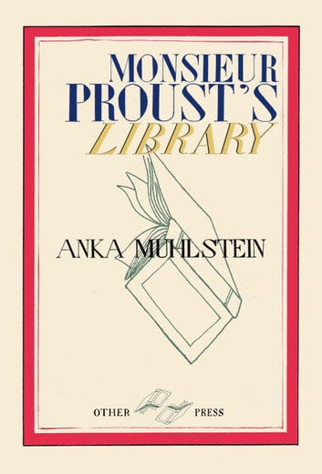 Monsieur Proust's Library eBook by Anka Muhlstein