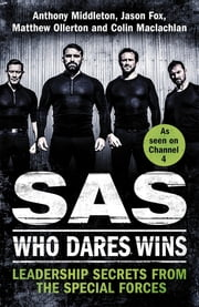 SAS: Who Dares Wins - Leadership Secrets from the Special Forces ebook by Anthony Middleton, Jason Fox, Matthew Ollerton,...