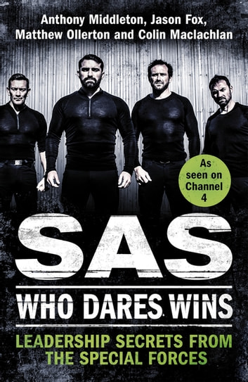 SAS: Who Dares Wins - Leadership Secrets from the Special Forces ebook by Anthony Middleton,Jason Fox,Matthew Ollerton,Colin Maclachlan