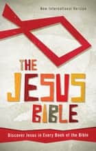 NIV, The Jesus Bible, eBook - Discover Jesus in Every Book of the Bible ebook by