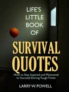 Life's Little Book of Survival Quotes ebook by Larry Powell