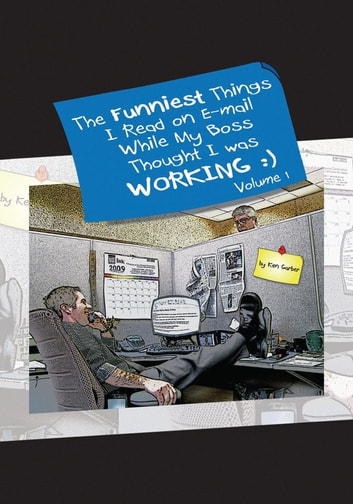 The Funniest Things I Read on E-Mail While My Boss Thought I Was Working Volume One ebook by Ken Garber