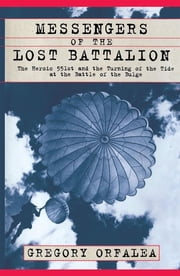 Messengers of the Lost Battalion - The Heroic 551st and the Turning of the Tide at th ebook by Gregory Orfalea