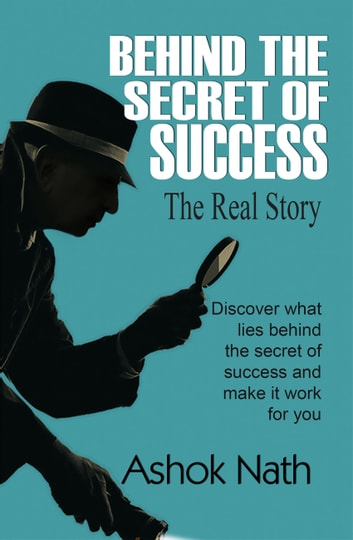 Behind the Secret of Success - The Real Story ebook by Ashok Nath