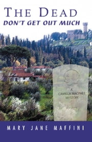 The Dead Don't Get Out Much - A Camilla MacPhee Mystery ebook by Mary Jane Maffini
