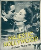 Majestic Hollywood ebook by Mark A. Vieira